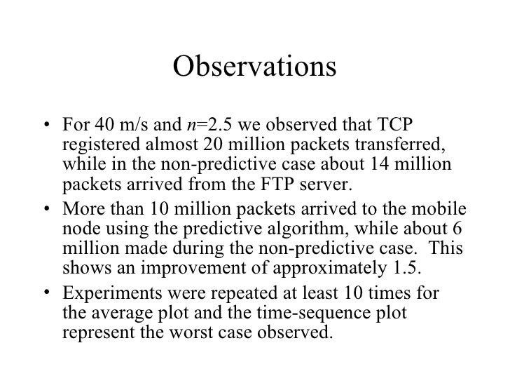 Observations <ul><li>For 40 m/s and  n =2.5 we observed that TCP registered almost 20 million packets transferred, while i...