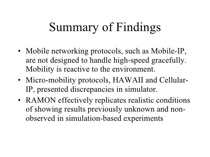 Summary of Findings <ul><li>Mobile networking protocols, such as Mobile-IP, are not designed to handle high-speed graceful...