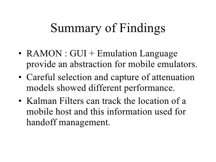 Summary of Findings <ul><li>RAMON : GUI + Emulation Language provide an abstraction for mobile emulators. </li></ul><ul><l...