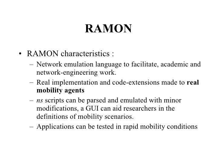 RAMON  <ul><li>RAMON characteristics : </li></ul><ul><ul><li>Network emulation language to facilitate, academic and networ...