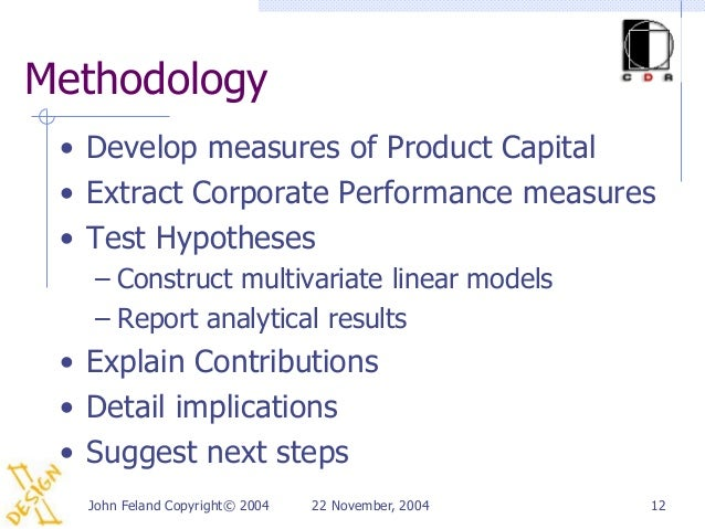 Methodology • Develop measures of Product Capital • Extract Corporate Performance measures • Test Hypotheses    – Construc...