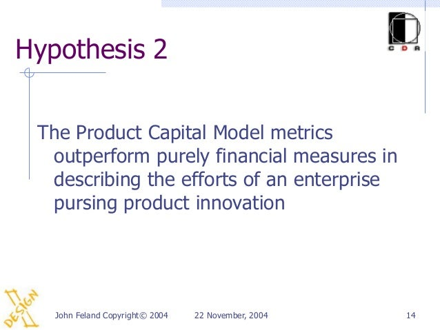 Hypothesis 2 The Product Capital Model metrics  outperform purely financial measures in  describing the efforts of an ente...