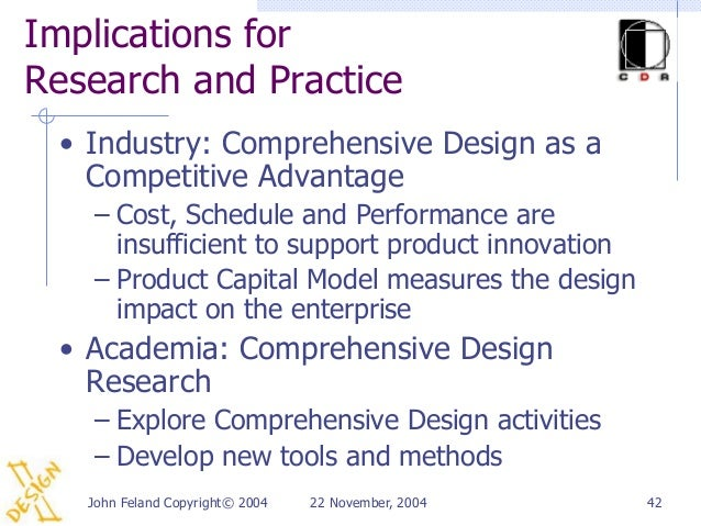 Implications forResearch and Practice • Industry: Comprehensive Design as a   Competitive Advantage    – Cost, Schedule an...