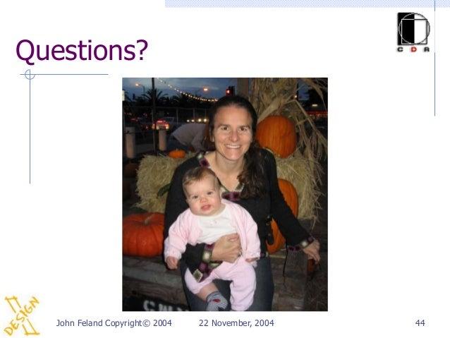 Questions?   John Feland Copyright© 2004   22 November, 2004   44