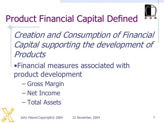 Product Financial Capital Defined  Creation and Consumption of Financial  Capital supporting the development of  Products ...