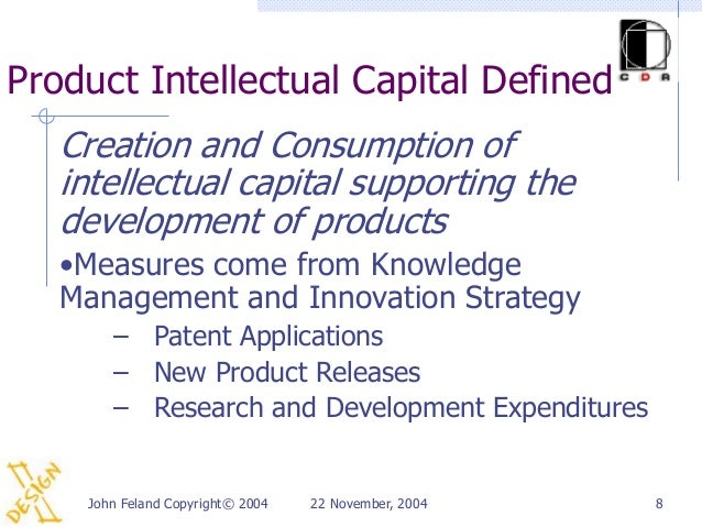 Product Intellectual Capital Defined   Creation and Consumption of   intellectual capital supporting the   development of ...
