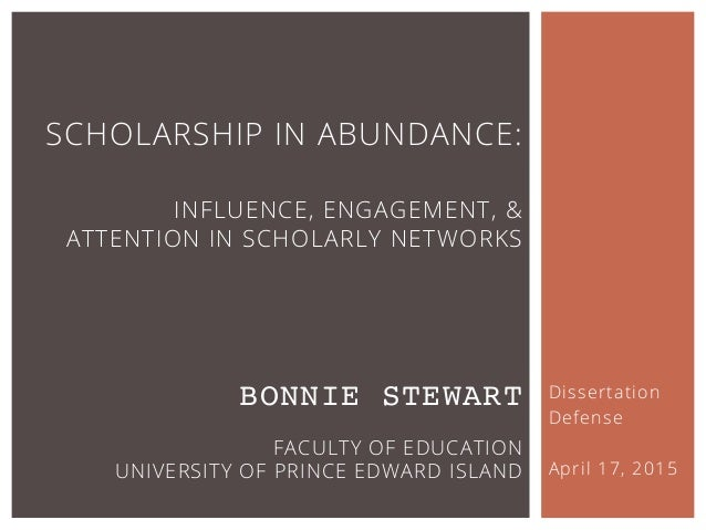 Dissertation Defense April 17, 2015 SCHOLARSHIP IN ABUNDANCE: INFLUENCE, ENGAGEMENT, & ATTENTION IN SCHOLARLY NETWORKS  B...