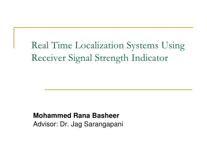 Real Time Localization Systems UsingReceiver Signal Strength IndicatorMohammed Rana BasheerAdvisor: Dr. Jag Sarangapani