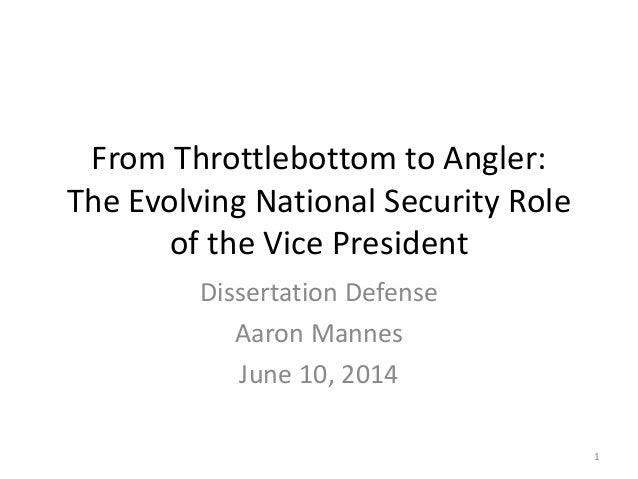 From Throttlebottom to Angler: The Evolving National Security Role of the Vice President Dissertation Defense Aaron Mannes...
