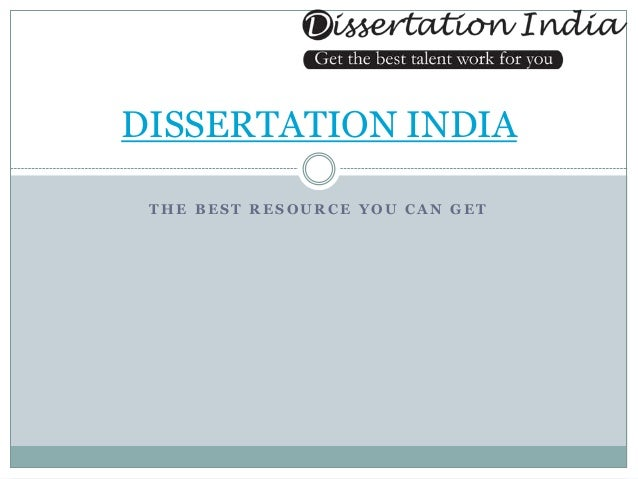 DISSERTATION INDIA THE BEST RESOURCE YOU CAN GET