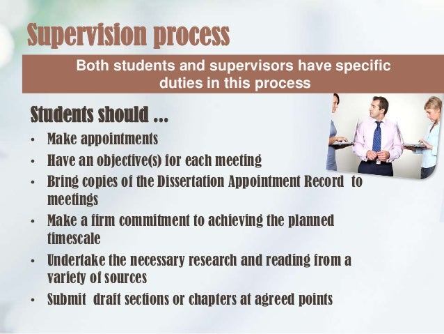 dissertation supervisor meeting The role of the dissertation supervisor is to guide you through the process of your research project your supervisor may or may not have taught you before, but what.