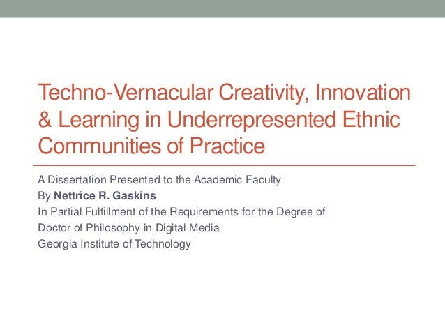 Techno-Vernacular Creativity, Innovation & Learning in Underrepresented Ethnic Communities of Practice A Dissertation Pres...