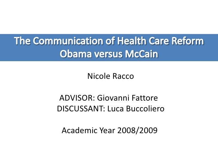 The Communication of Health Care Reform <br />Obama versus McCain<br />Nicole Racco<br />ADVISOR: Giovanni Fattore<br />D...