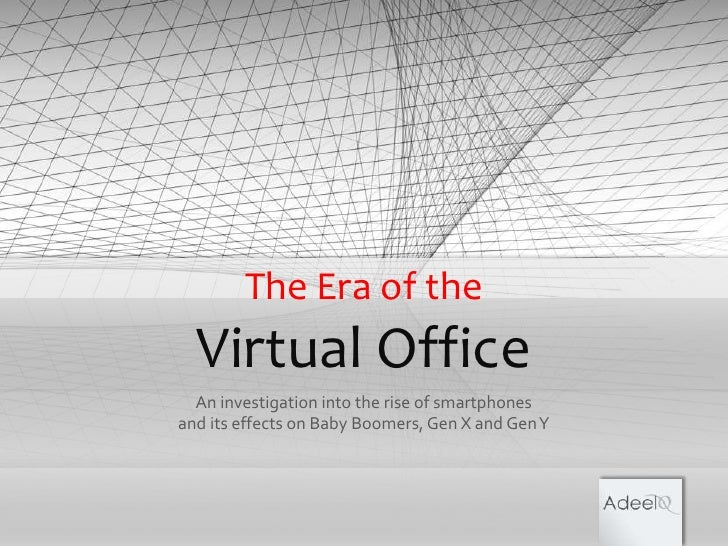 The Era of the Virtual Office An investigation into the rise of smartphones  and its effects on Baby Boomers, Gen X and Ge...