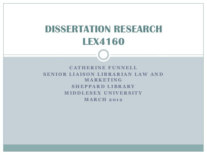 DISSERTATION RESEARCH       LEX4160       CATHERINE FUNNELLSENIOR LIAISON LIBRARIAN LAW AND            MARKETING        SH...