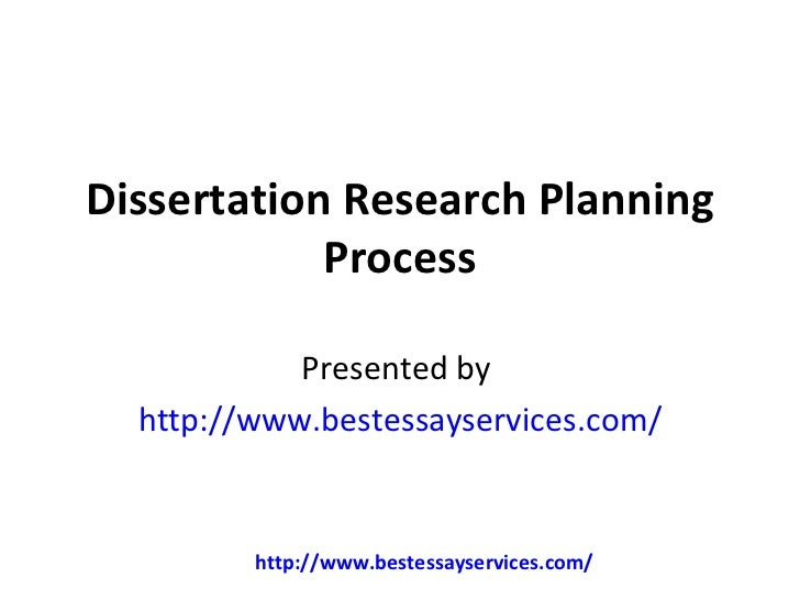 Dissertation Research Planning            Process            Presented by  http://www.bestessayservices.com/         http:...
