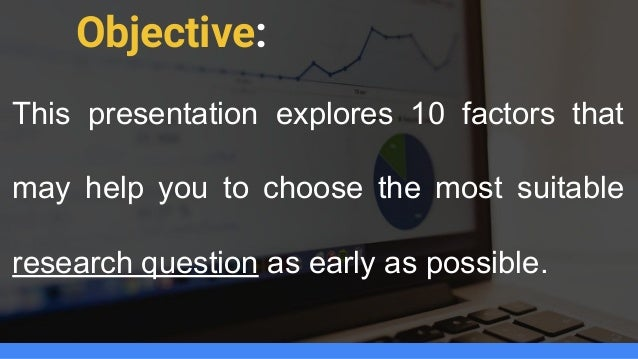 choosing a dissertation research question Examples of a research question for a dissertation the dissertation writing must start with the related research question in order to answer the question.