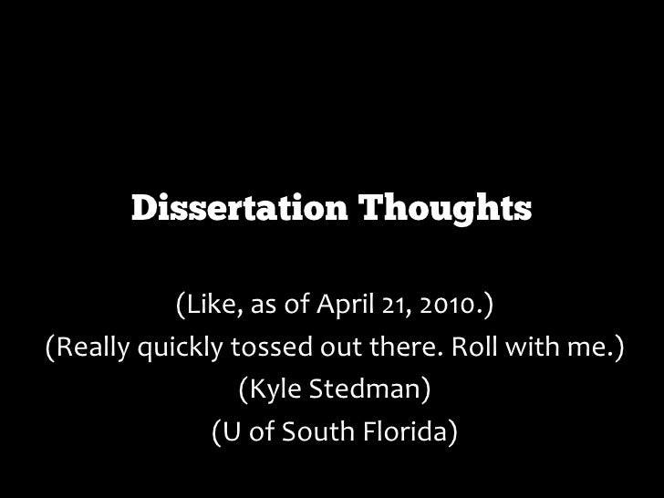 Dissertation Thoughts             (Like, as of April 21, 2010.) (Really quickly tossed out there. Roll with me.)          ...