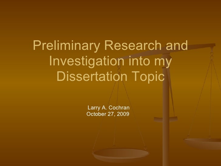 Preliminary Research and Investigation into my Dissertation Topic Larry A. Cochran October 27, 2009