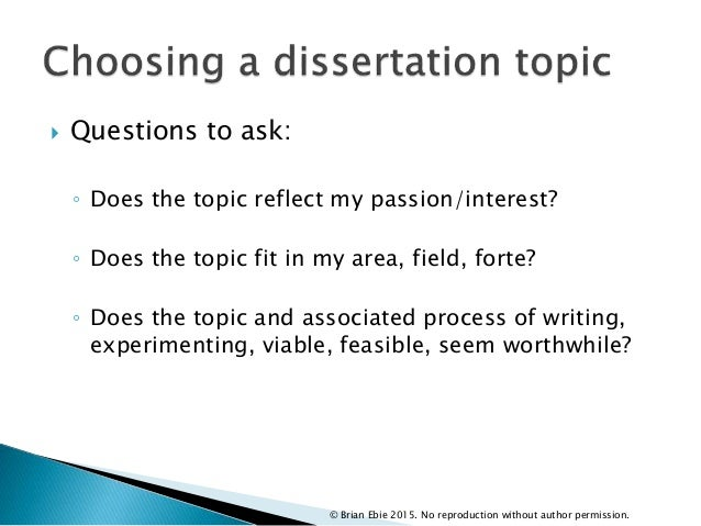  Questions to ask: ◦ Does the topic reflect my passion/interest? ◦ Does the topic fit in my area, field, forte? ◦ Does th...