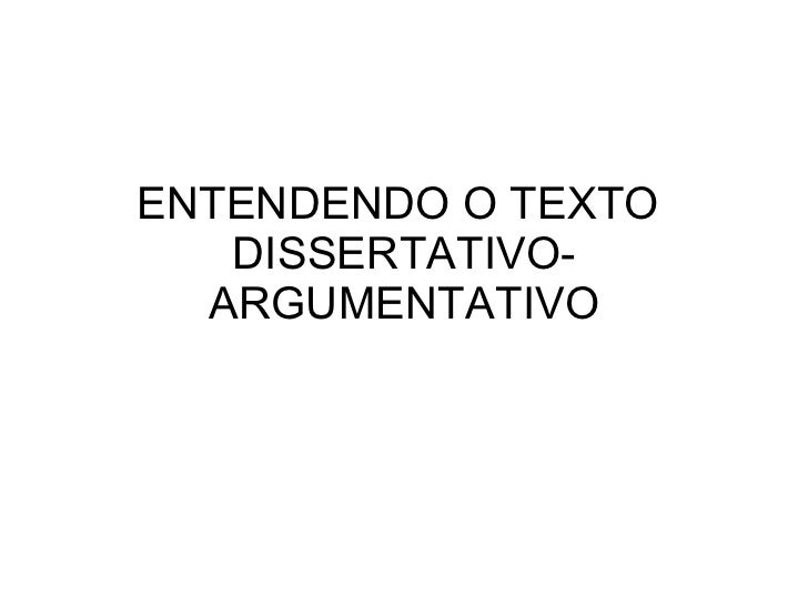 ENTENDENDO O TEXTO  DISSERTATIVO-ARGUMENTATIVO