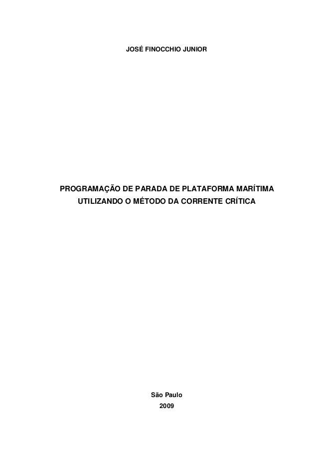 JOSÉ FINOCCHIO JUNIOR PROGRAMAÇÃO DE PARADA DE PLATAFORMA MARÍTIMA UTILIZANDO O MÉTODO DA CORRENTE CRÍTICA São Paulo 2009