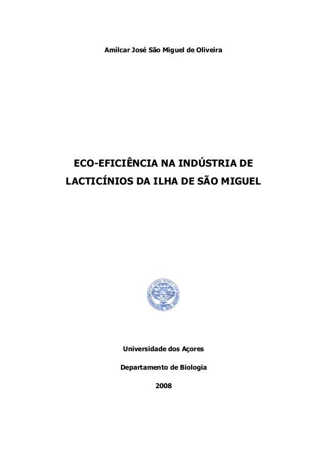 Amílcar José São Miguel de Oliveira ECO-EFICIÊNCIA NA INDÚSTRIA DE LACTICÍNIOS DA ILHA DE SÃO MIGUEL Universidade dos Açor...