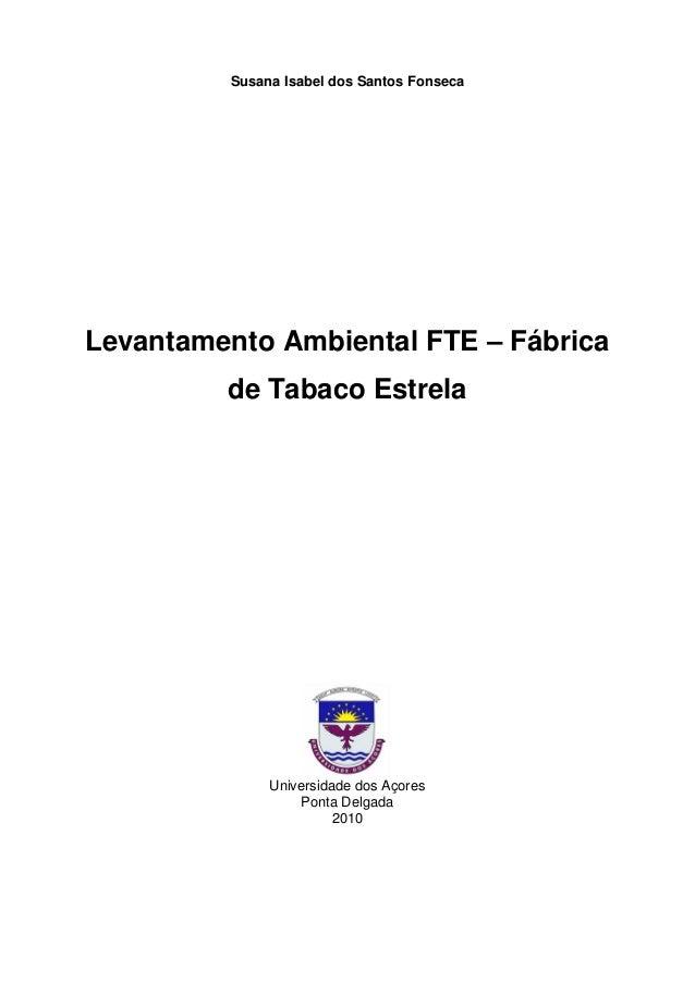 Susana Isabel dos Santos Fonseca Levantamento Ambiental FTE – Fábrica de Tabaco Estrela Universidade dos Açores Ponta Delg...