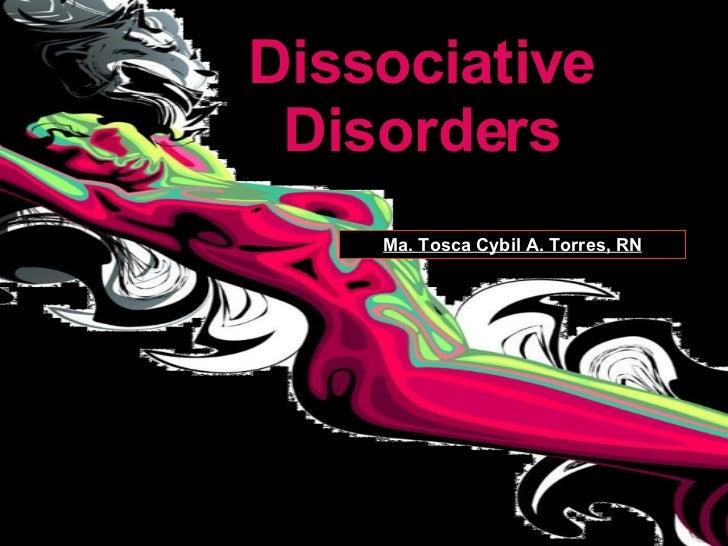 Dissociative Disorders Ma. Tosca Cybil A. Torres, RN