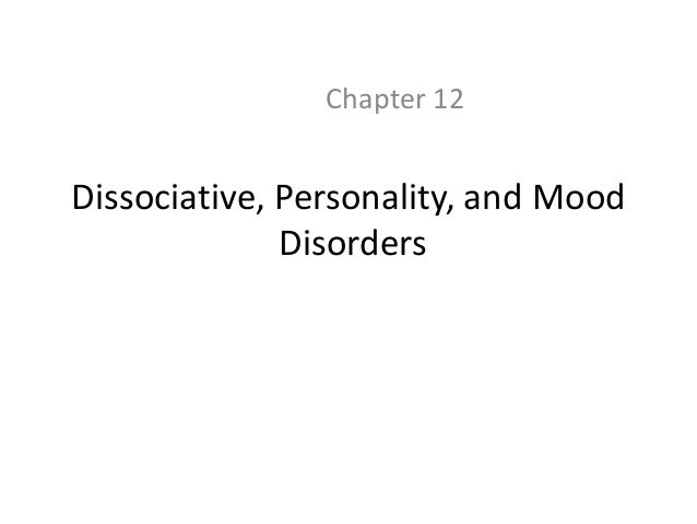 Dissociative, Personality, and Mood Disorders Chapter 12