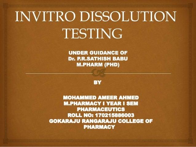 INVITRO DISSOLUTION TESTING MOHAMMED AMEER AHMED M.PHARMACY I YEAR I SEM PHARMACEUTICS ROLL NO: 170215886003 GOKARAJU RANG...
