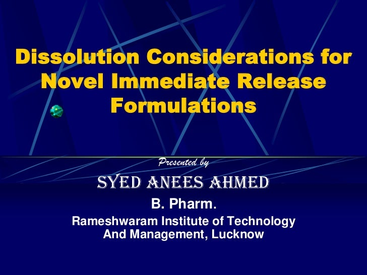 Dissolution Considerations for  Novel Immediate Release         Formulations                  Presented by         Syed an...