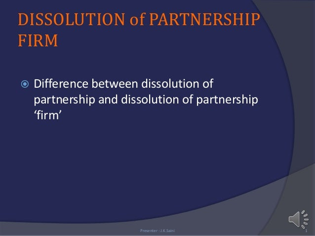DISSOLUTION of PARTNERSHIPFIRM Difference between dissolution ofpartnership and dissolution of partnership'firm'Presenter...