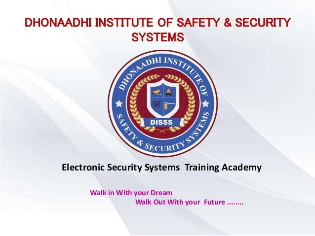 DHONAADHI INSTITUTE OF SAFETY & SECURITY SYSTEMS Electronic Security Systems Training Academy Walk in With your Dream Walk...