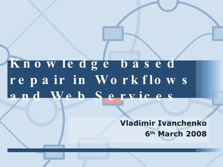 Knowledge based repair in Workflows and Web Services Vladimir Ivanchenko 6 th  March 2008