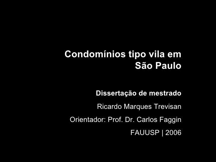 Condomínios tipo vila em São Paulo Dissertação de mestrado Ricardo Marques Trevisan Orientador: Prof. Dr. Carlos Faggin FA...