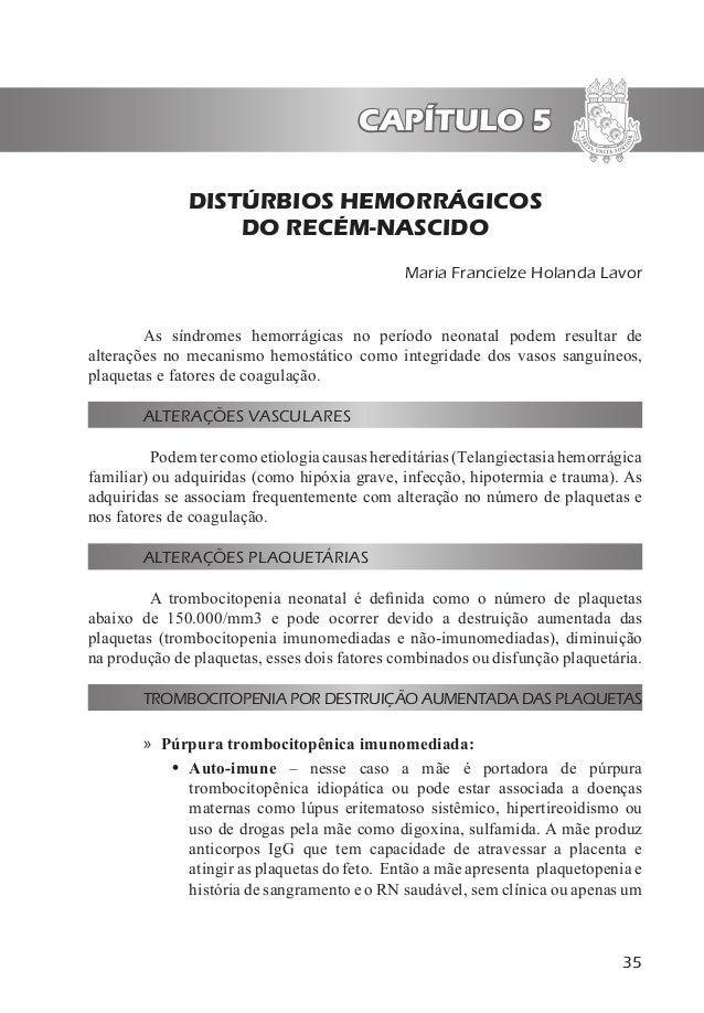 35 CAPÍTULO 5 Maria Francielze Holanda Lavor DISTÚRBIOS HEMORRÁGICOS DO RECÉM-NASCIDO As síndromes hemorrágicas no período...