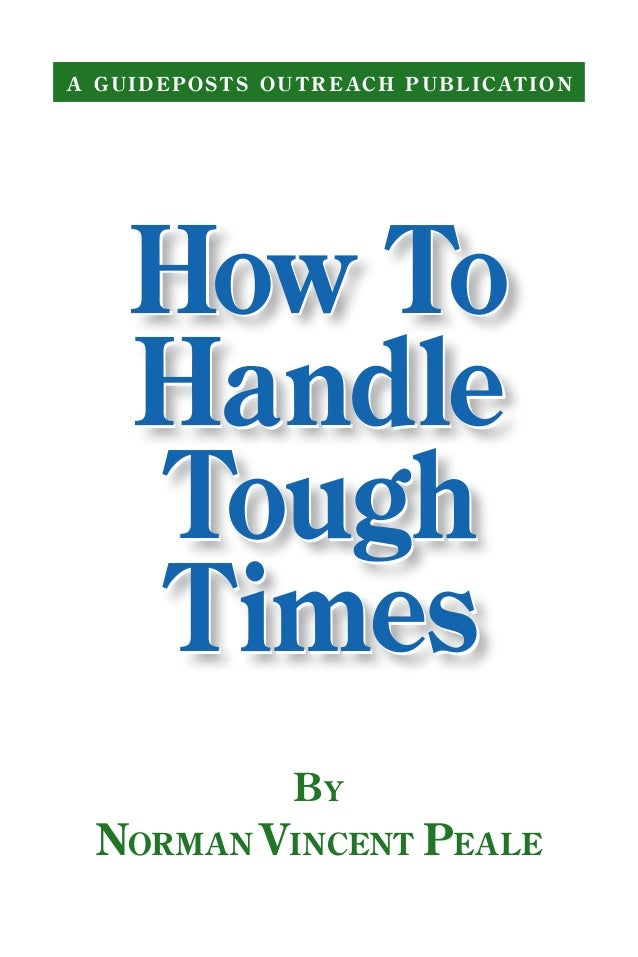 How To Handle Tough Times How To Handle Tough Times A GUIDEPOSTS OUTREACH PUBLICATION By NormanVincent Peale