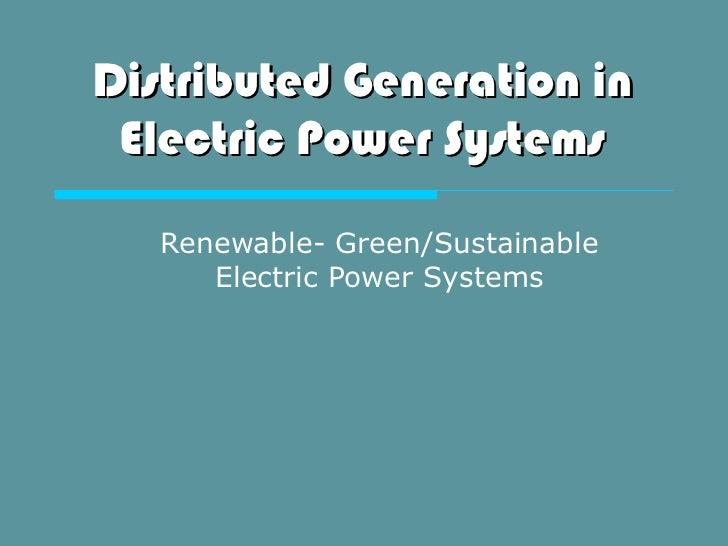 Distributed Generation in Electric Power Systems   Renewable- Green/Sustainable      Electric Power Systems