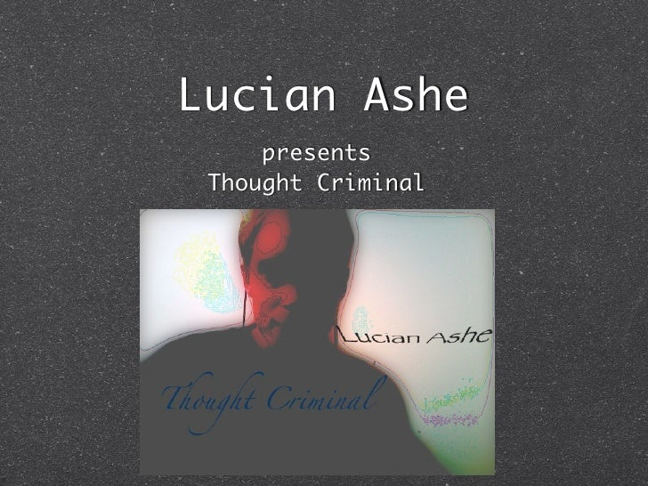 Lucian Ashe      presents  Thought Criminal