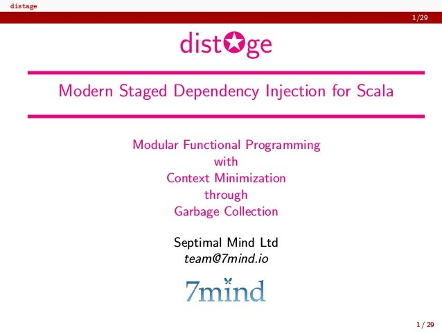 distage 1/29 dist✪ge Modern Staged Dependency Injection for Scala Modular Functional Programming with Context Minimization...