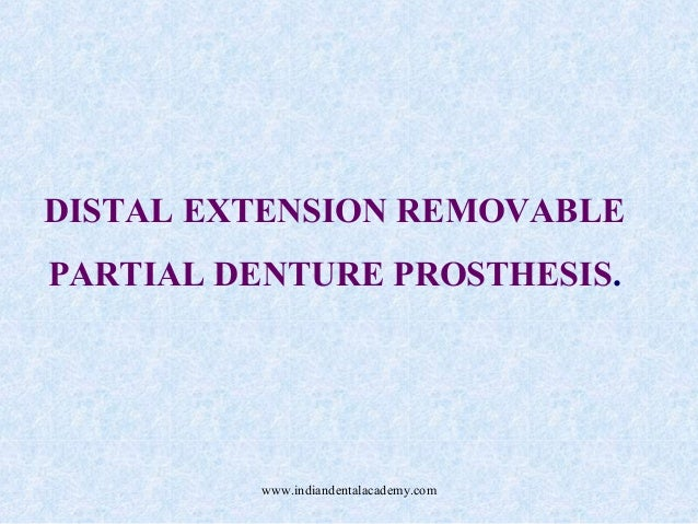 DISTAL EXTENSION REMOVABLE PARTIAL DENTURE PROSTHESIS.  www.indiandentalacademy.com