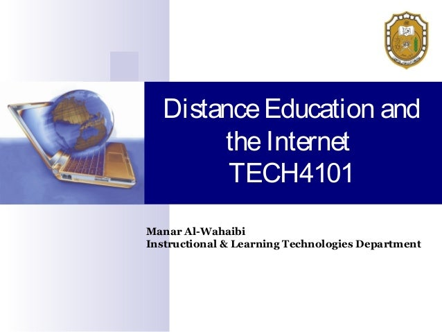 DistanceEducation and theInternet TECH4101 Manar Al-Wahaibi Instructional & Learning Technologies Department