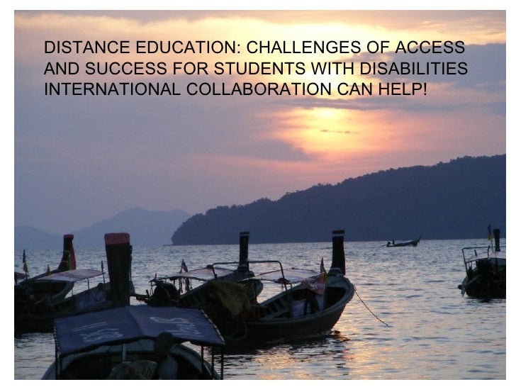 DISTANCE EDUCATION: CHALLENGES OF ACCESS AND SUCCESS FOR STUDENTS WITH DISABILITIES INTERNATIONAL COLLABORATION CAN HELP!