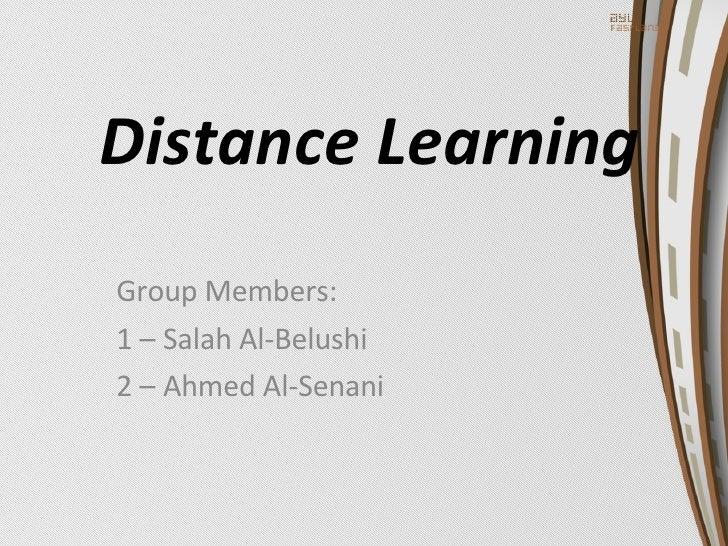 Distance Learning Group Members: 1 – Salah Al-Belushi 2 – Ahmed Al-Senani