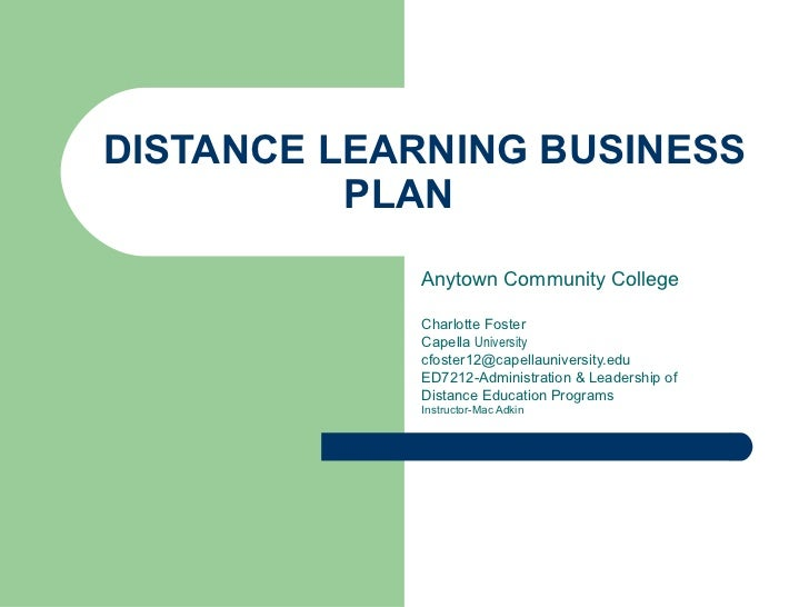 DISTANCE LEARNING BUSINESS          PLAN            Anytown Community College            Charlotte Foster            Capel...