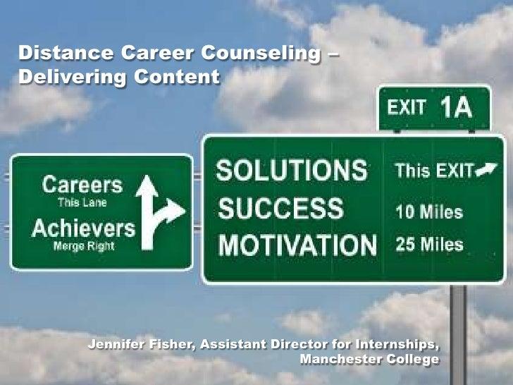 Distance Career Counseling – Delivering Content<br />Jennifer Fisher, Assistant Director for Internships, Manchester Colle...