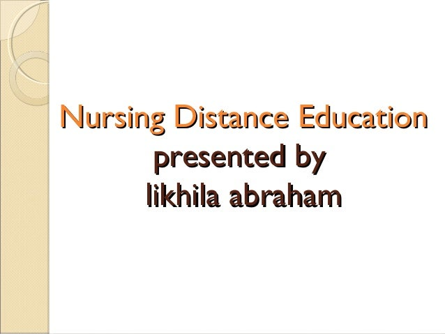 Nursing Distance Education presented by likhila abraham