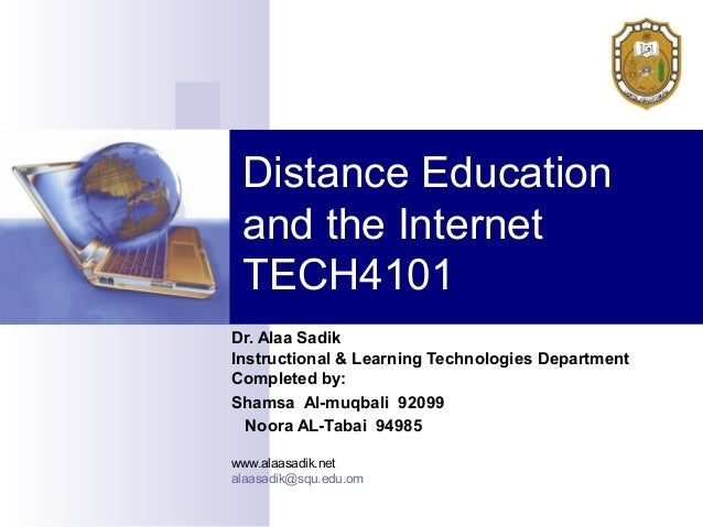Distance Education and the Internet TECH4101 Dr. Alaa Sadik Instructional & Learning Technologies Department Completed by:...