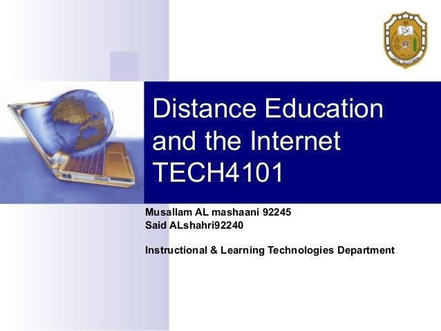 Distance Education and the Internet TECH4101 Musallam AL mashaani 92245 Said ALshahri92240 Instructional & Learning Techno...